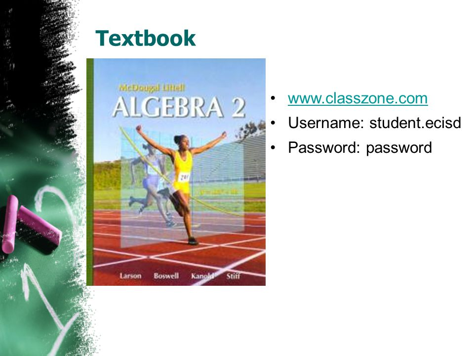 Textbook www.classzone.com Username: student.ecisd Password: password