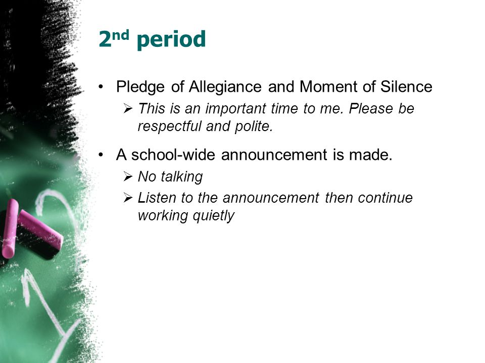 2 nd period Pledge of Allegiance and Moment of Silence  This is an important time to me.