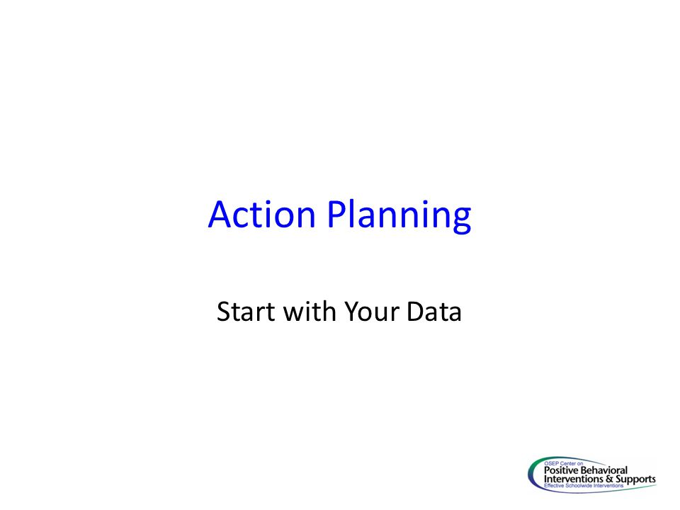 Action Planning Start with Your Data