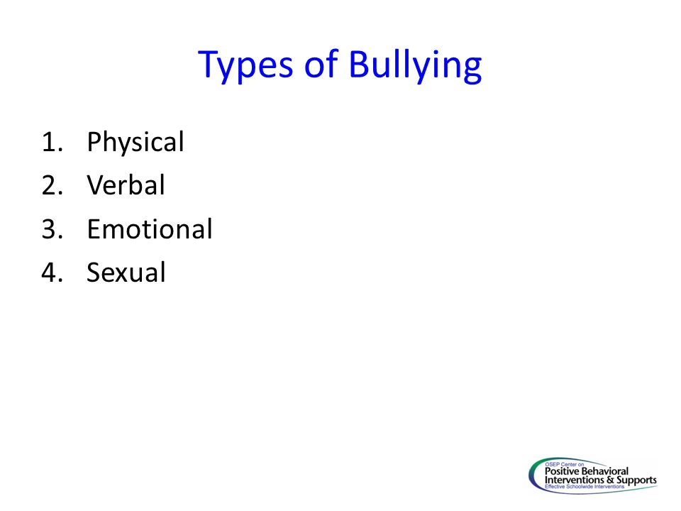 Types of Bullying 1.Physical 2.Verbal 3.Emotional 4.Sexual
