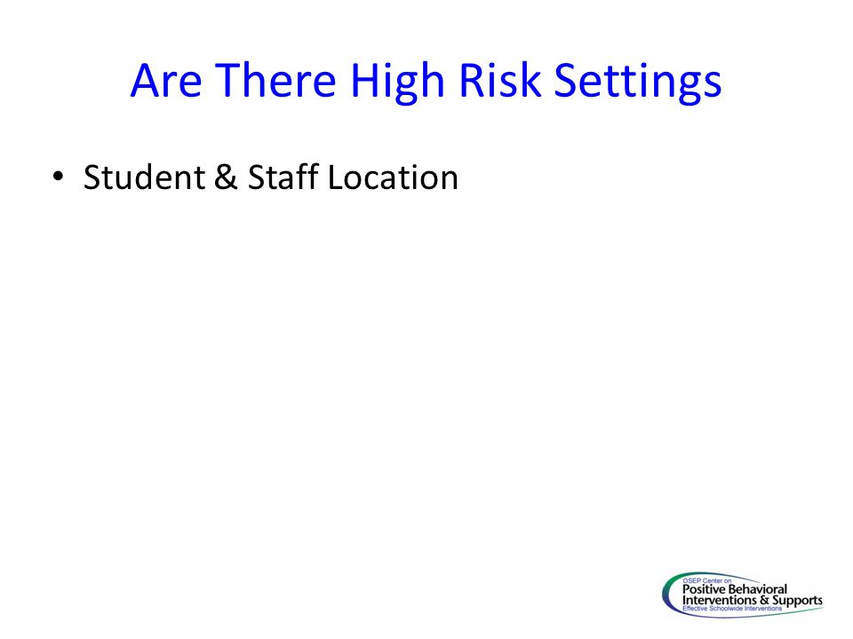 Are There High Risk Settings Student & Staff Location
