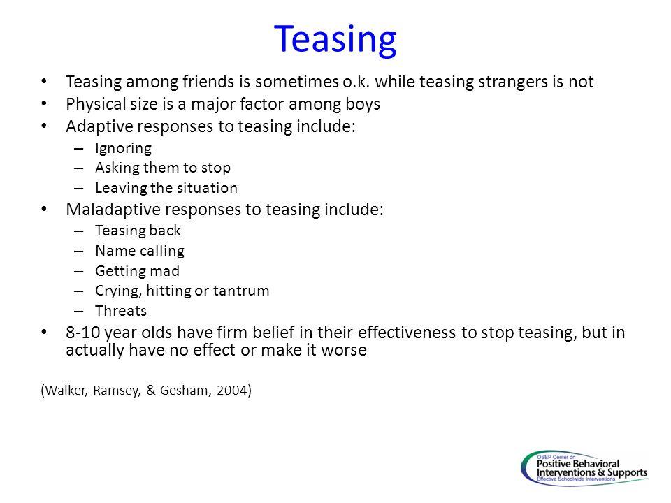 Teasing Teasing among friends is sometimes o.k.