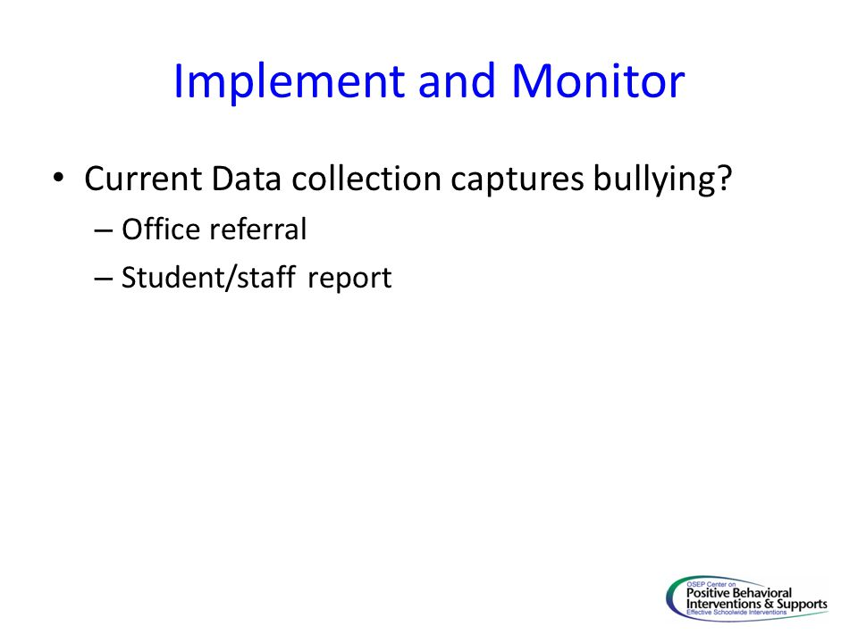 Implement and Monitor Current Data collection captures bullying.