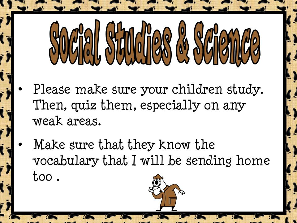 Please make sure your children study. Then, quiz them, especially on any weak areas.