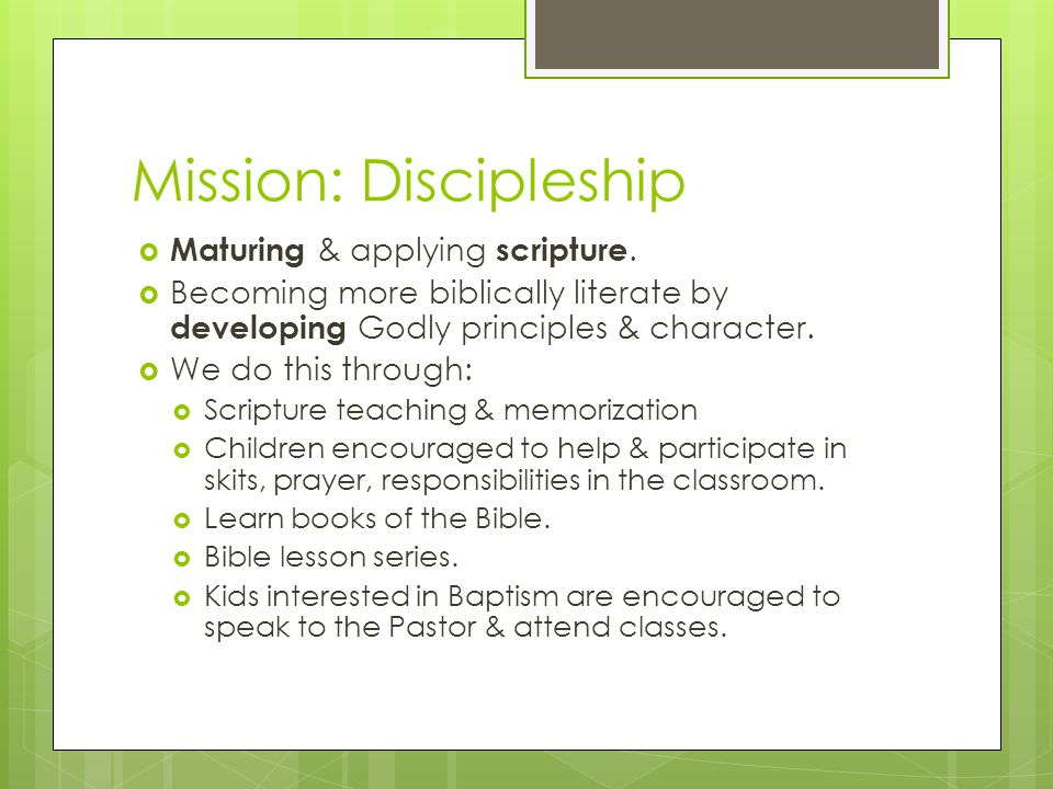 Mission: Discipleship  Maturing & applying scripture.