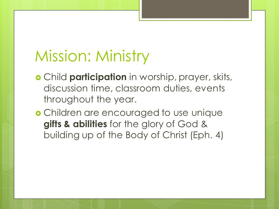 Mission: Ministry  Child participation in worship, prayer, skits, discussion time, classroom duties, events throughout the year.