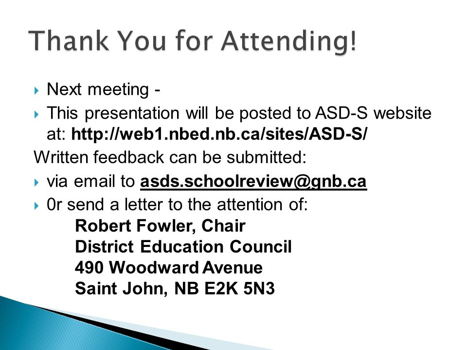  Next meeting -  This presentation will be posted to ASD-S website at: http://web1.nbed.nb.ca/sites/ASD-S/ Written feedback can be submitted:  via