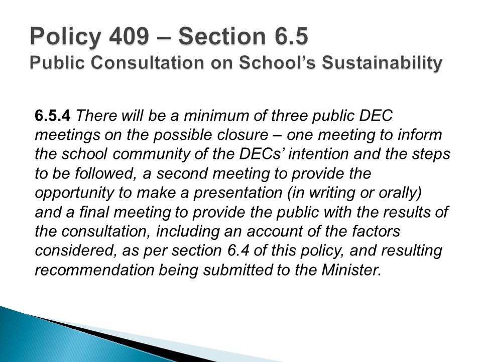6.5.4 There will be a minimum of three public DEC meetings on the possible closure – one meeting to inform the school community of the DECs' intention