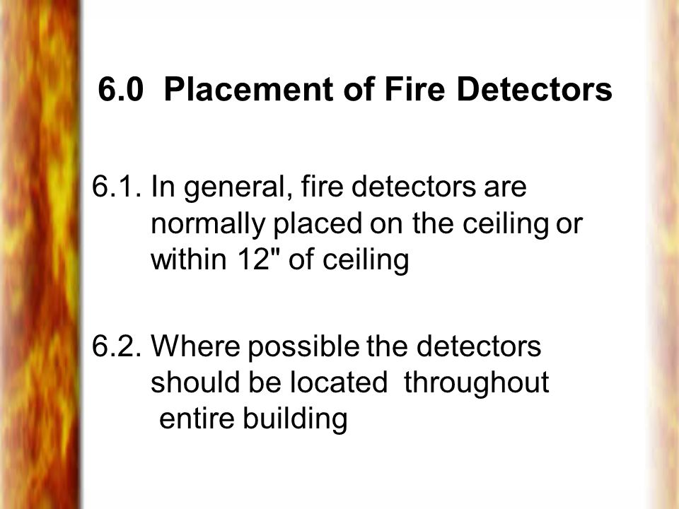 6.0 Placement of Fire Detectors 6.1.