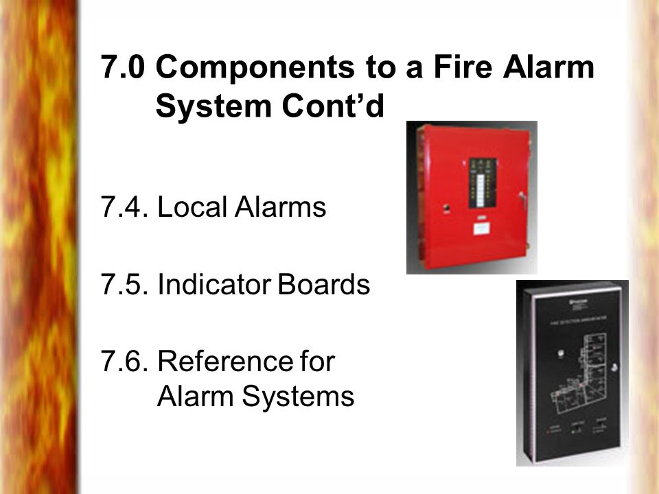 7.0 Components to a Fire Alarm System Cont'd 7.4.Local Alarms 7.5.