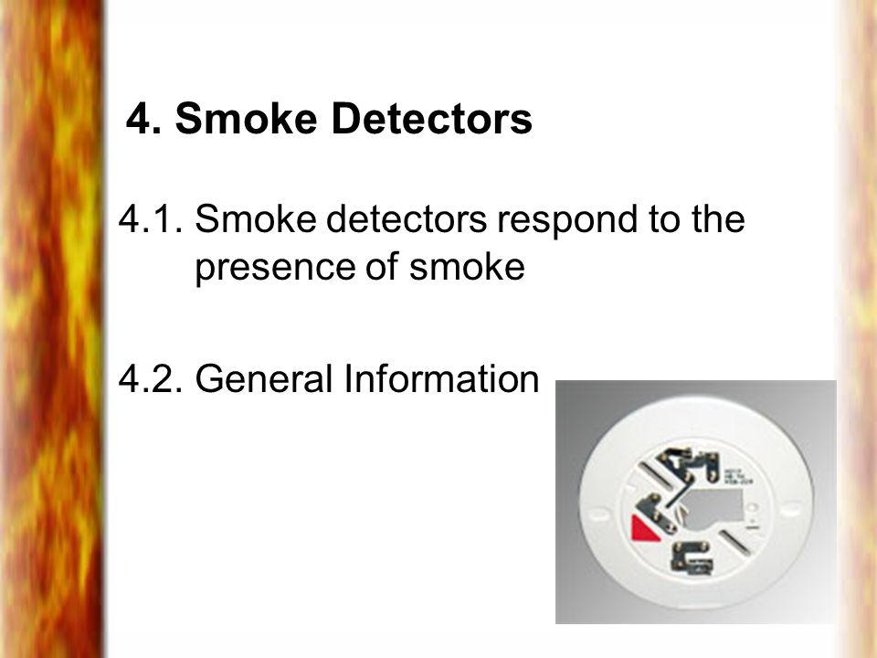 4. Smoke Detectors 4.1. Smoke detectors respond to the presence of smoke 4.2. General Information