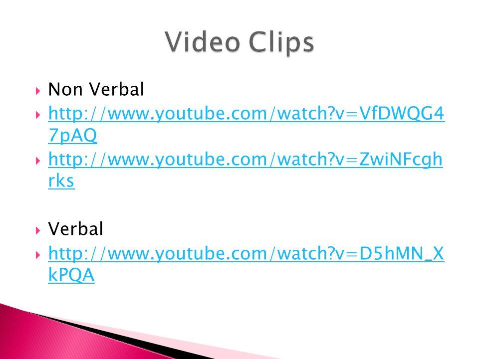  Non Verbal  http://www.youtube.com/watch?v=VfDWQG4 7pAQ http://www.youtube.com/watch?v=VfDWQG4 7pAQ  http://www.youtube.com/watch?v=ZwiNFcgh rks h