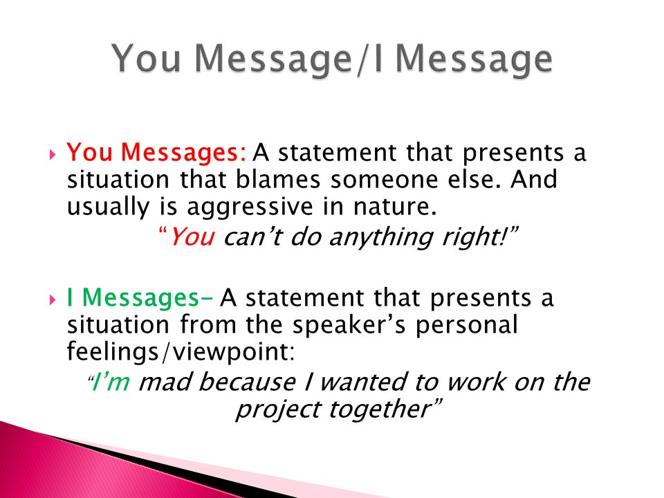 Speaking Skills Listening Skills Be clear Active Listening Use I messages Pay attention Stay Calm Use correct BL Stick to the point THINK first Choose the right time/place Ask open Questions Be aware of tone and your BL