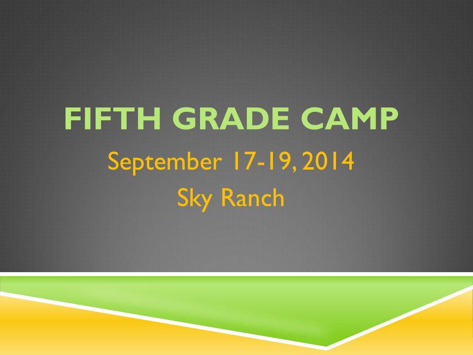 FIFTH GRADE CAMP September 17-19, 2014 Sky Ranch