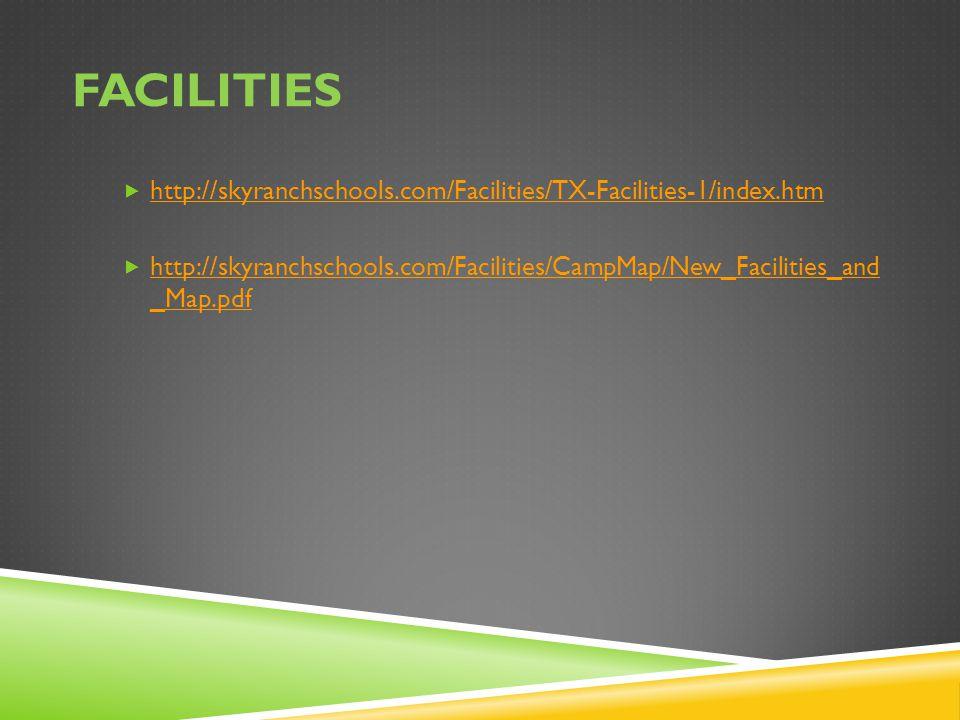 FACILITIES  http://skyranchschools.com/Facilities/TX-Facilities-1/index.htm http://skyranchschools.com/Facilities/TX-Facilities-1/index.htm  http://skyranchschools.com/Facilities/CampMap/New_Facilities_and _Map.pdf http://skyranchschools.com/Facilities/CampMap/New_Facilities_and _Map.pdf