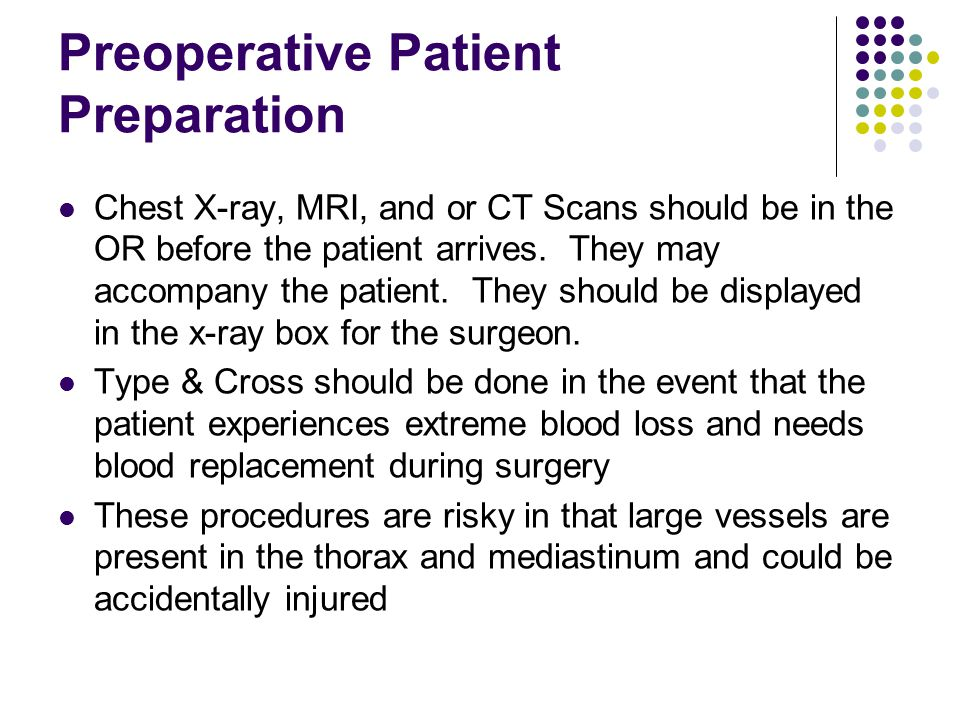 Preoperative Patient Preparation Chest X-ray, MRI, and or CT Scans should be in the OR before the patient arrives.