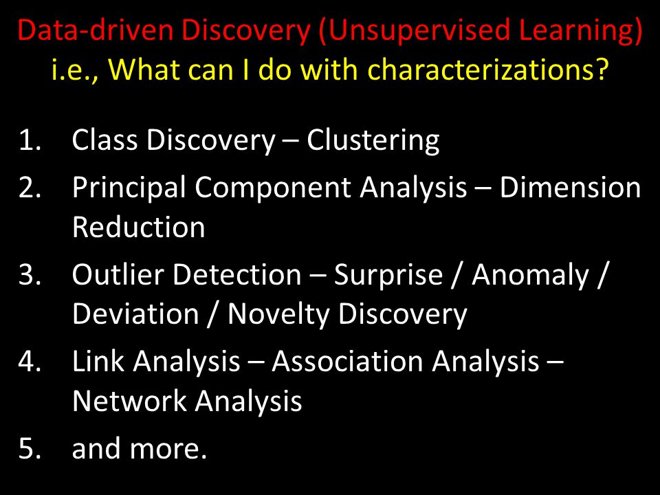 Data-driven Discovery (Unsupervised Learning) i.e., What can I do with characterizations.
