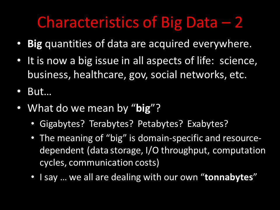Characteristics of Big Data – 2 Big quantities of data are acquired everywhere.