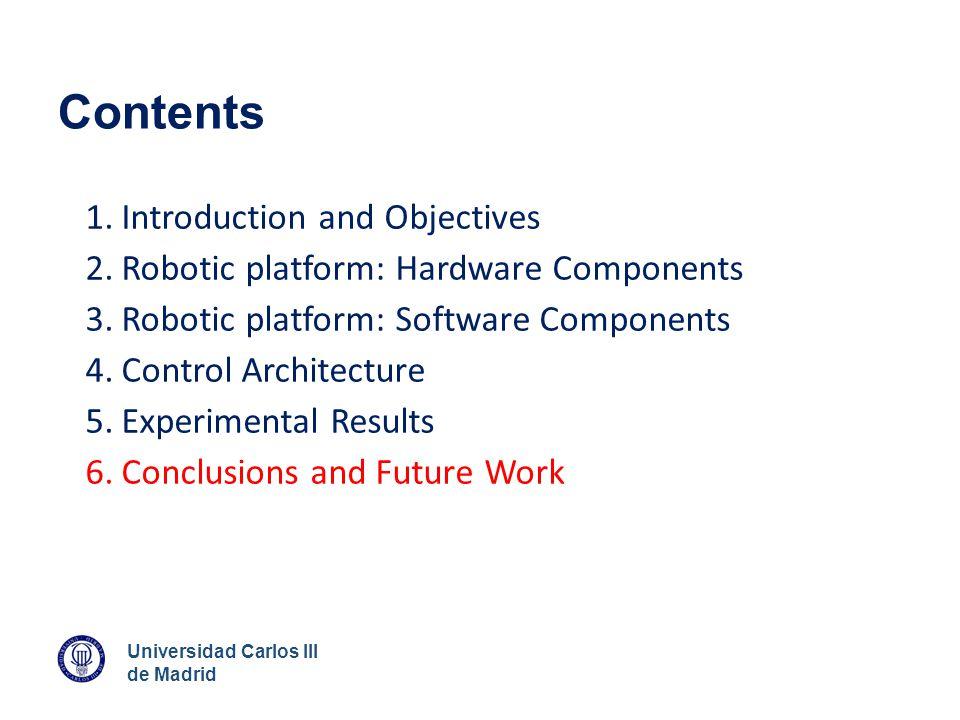 Universidad Carlos III de Madrid Contents 1.Introduction and Objectives 2.Robotic platform: Hardware Components 3.Robotic platform: Software Component