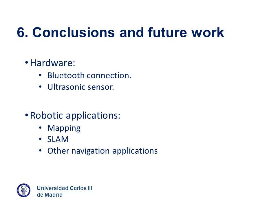 Universidad Carlos III de Madrid 6. Conclusions and future work Hardware: Bluetooth connection. Ultrasonic sensor. Robotic applications: Mapping SLAM