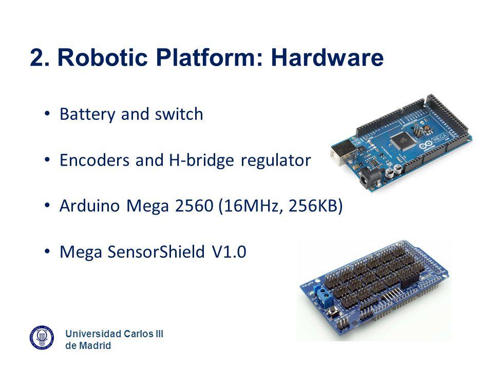 Universidad Carlos III de Madrid 2. Robotic Platform: Hardware Battery and switch Encoders and H-bridge regulator Arduino Mega 2560 (16MHz, 256KB) Meg