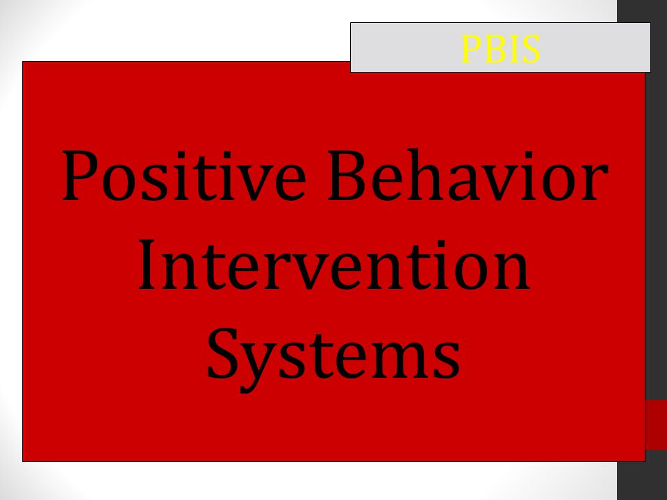 Positive Behavior Intervention Systems PBIS