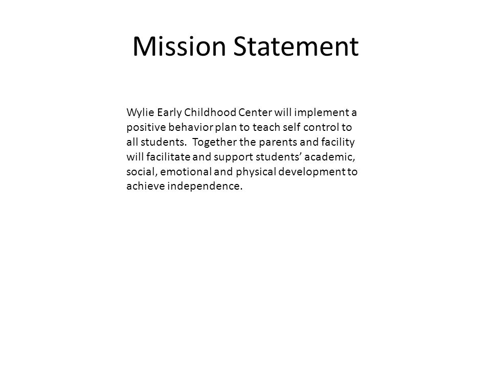 Mission Statement Wylie Early Childhood Center will implement a positive behavior plan to teach self control to all students.