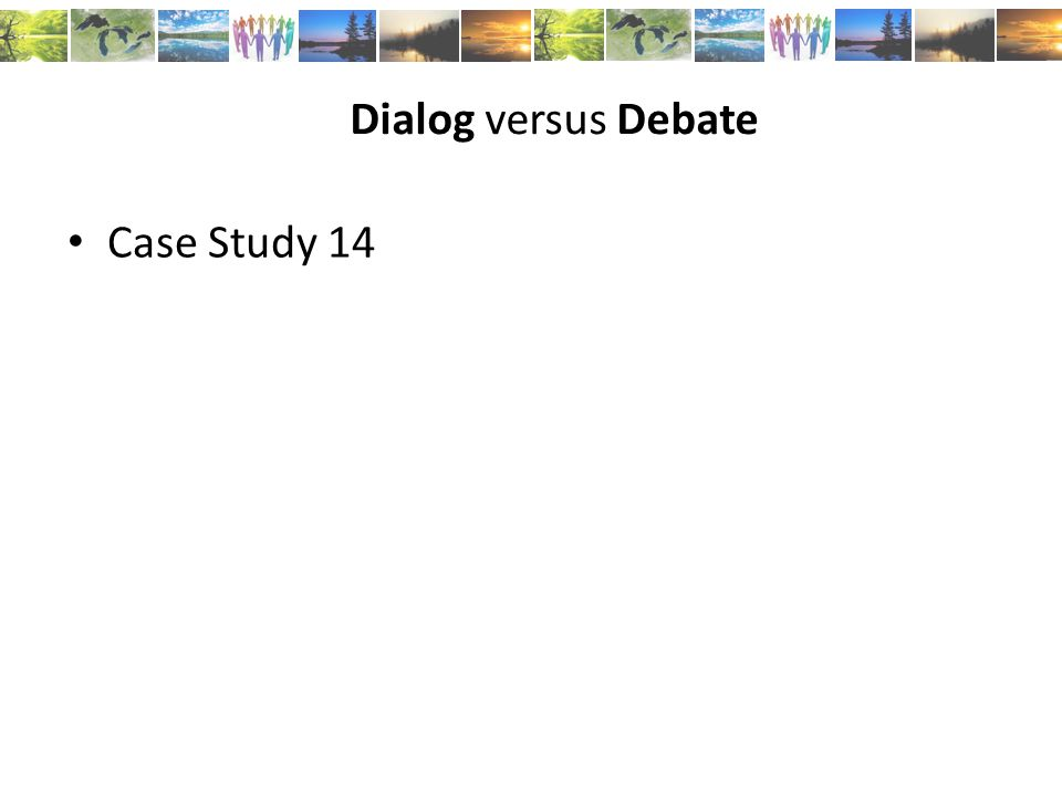 Dialog versus Debate Case Study 14