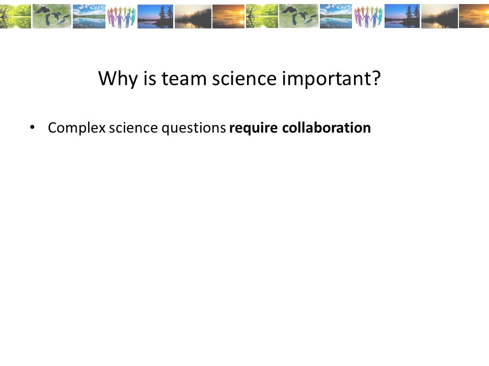 Why is team science important Complex science questions require collaboration