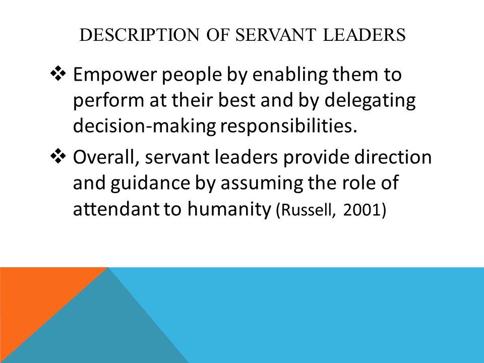 DESCRIPTION OF SERVANT LEADERS EEmpower people by enabling them to perform at their best and by delegating decision-making responsibilities.