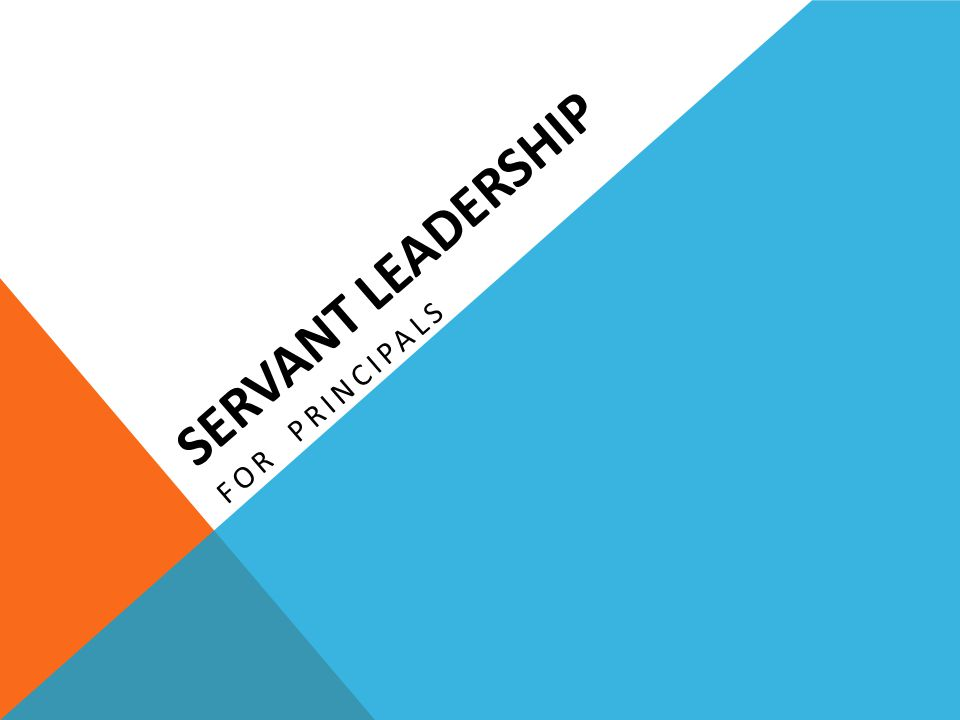 SERVANT LEADERSHIP FOR PRINCIPALS