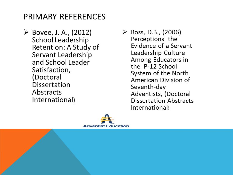  Bovee, J. A., (2012) School Leadership Retention: A Study of Servant Leadership and School Leader Satisfaction, (Doctoral Dissertation Abstracts Int