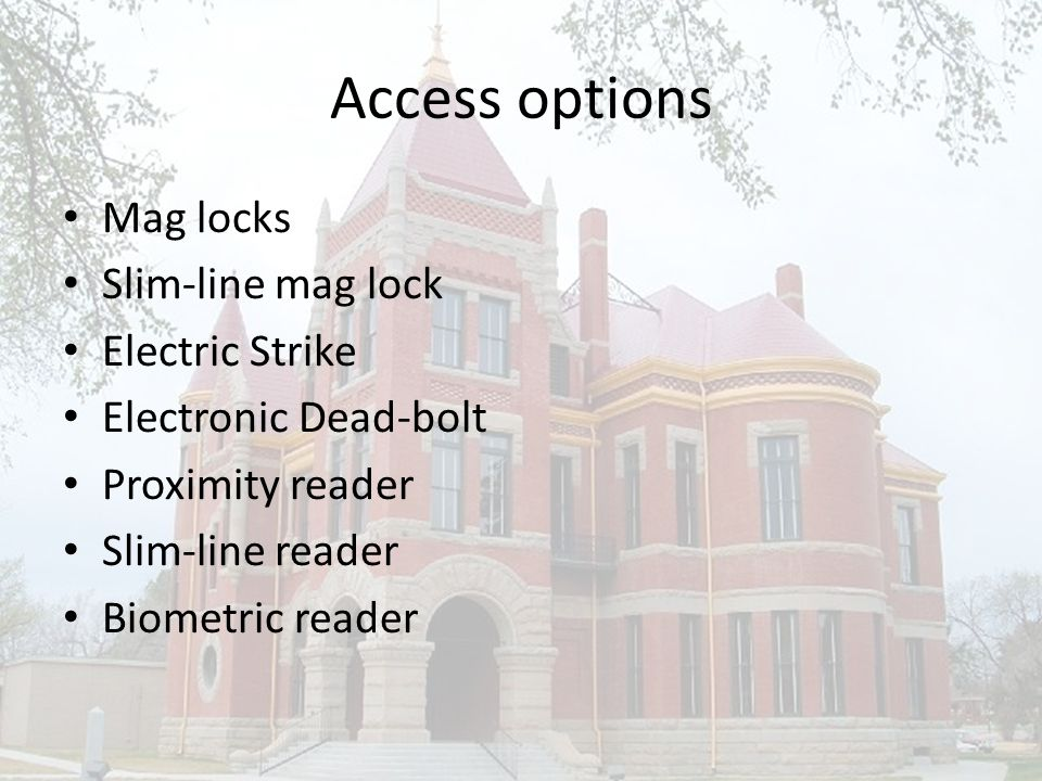 Access options Mag locks Slim-line mag lock Electric Strike Electronic Dead-bolt Proximity reader Slim-line reader Biometric reader