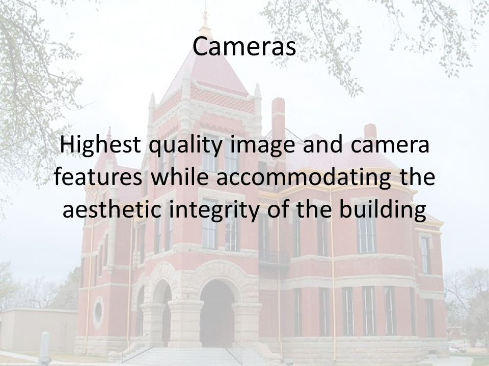 Cameras Highest quality image and camera features while accommodating the aesthetic integrity of the building