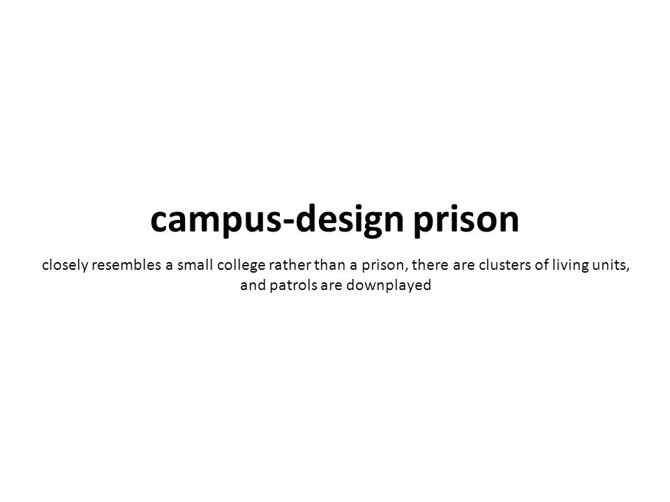 closely resembles a small college rather than a prison, there are clusters of living units, and patrols are downplayed