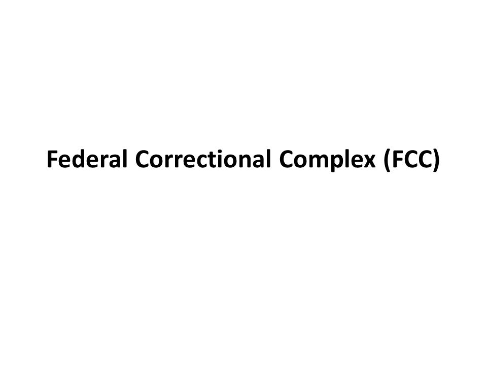 Federal Correctional Complex (FCC)