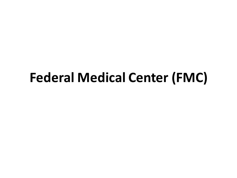 Federal Medical Center (FMC)