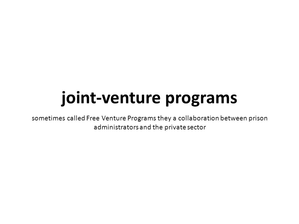 sometimes called Free Venture Programs they a collaboration between prison administrators and the private sector