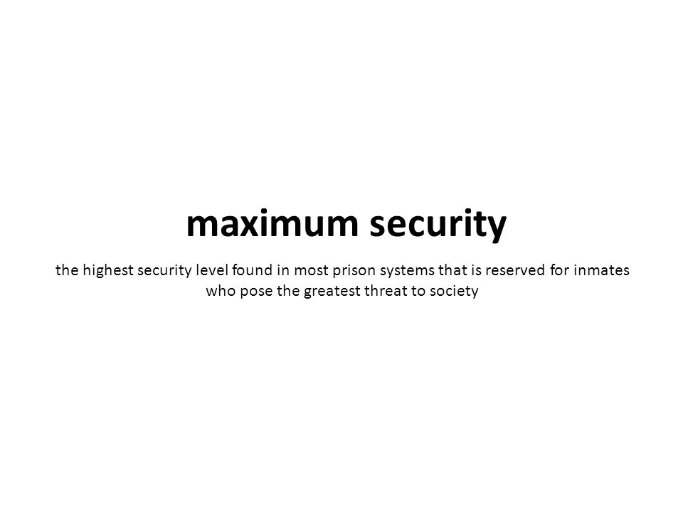 the highest security level found in most prison systems that is reserved for inmates who pose the greatest threat to society