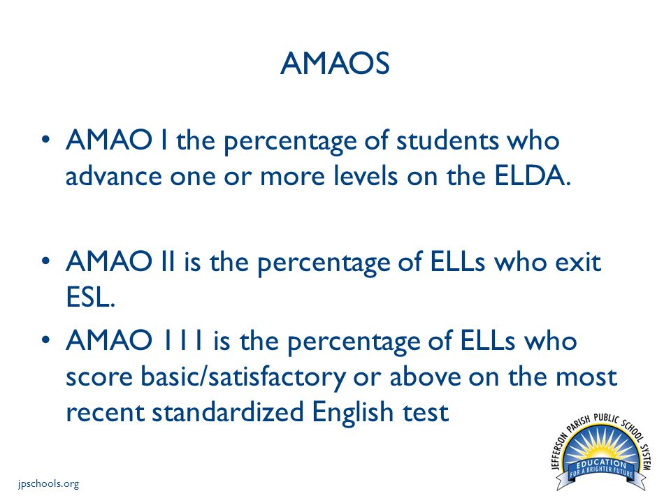 jpschools.org AMAOS AMAO I the percentage of students who advance one or more levels on the ELDA.