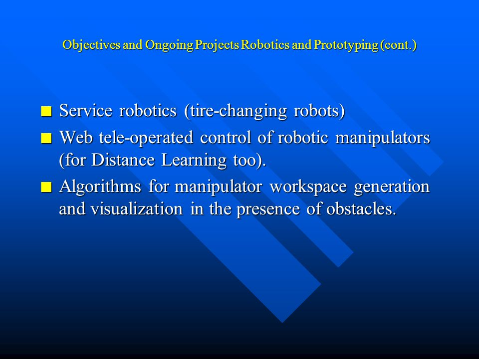Objectives and Ongoing ProjectsRobotics and Prototyping –Concurrent optimal engineering design of manipulator prototypes.