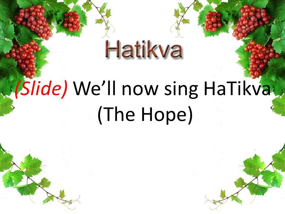 (Slide) We'll now sing HaTikva (The Hope)