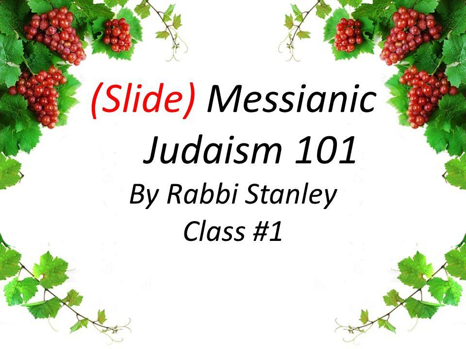 (Slide) Messianic Judaism 101 By Rabbi Stanley Class #1