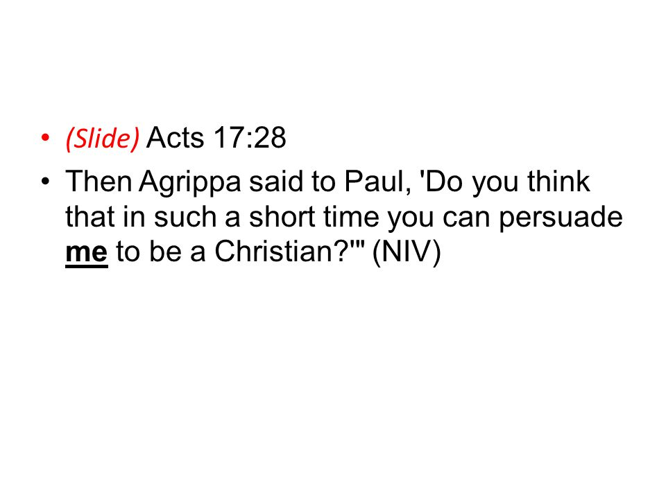 Is Christian A Four Letter Word? (Slide) Acts 17:28 Then Agrippa said to Paul, 'Do you think that in such a short time you can persuade me to be a Chr