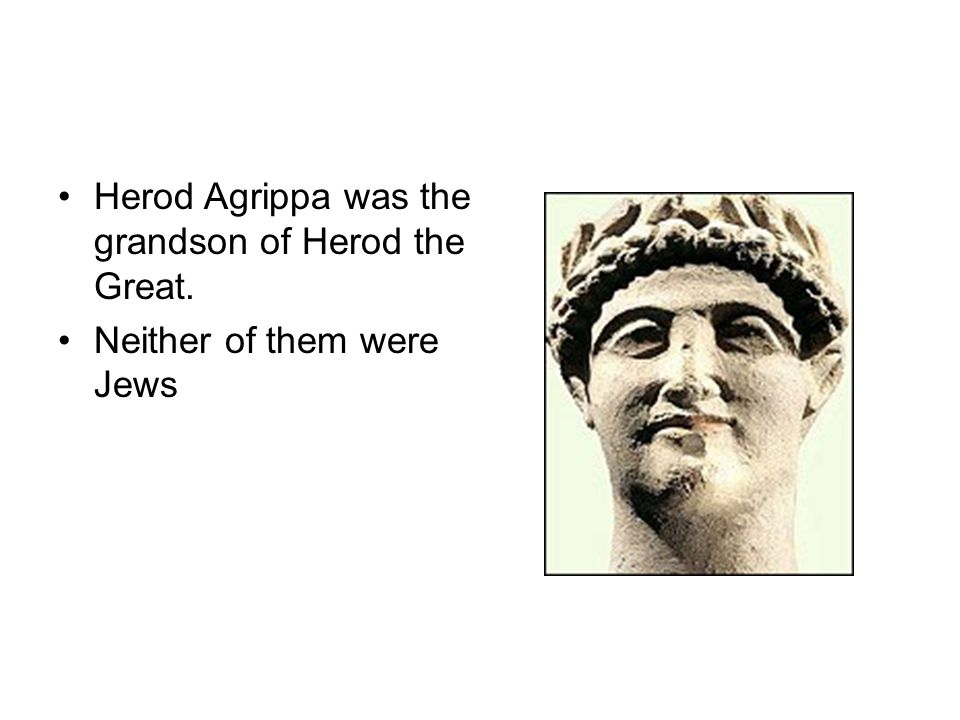 Is Christian A Four Letter Word? Herod Agrippa was the grandson of Herod the Great. Neither of them were Jews