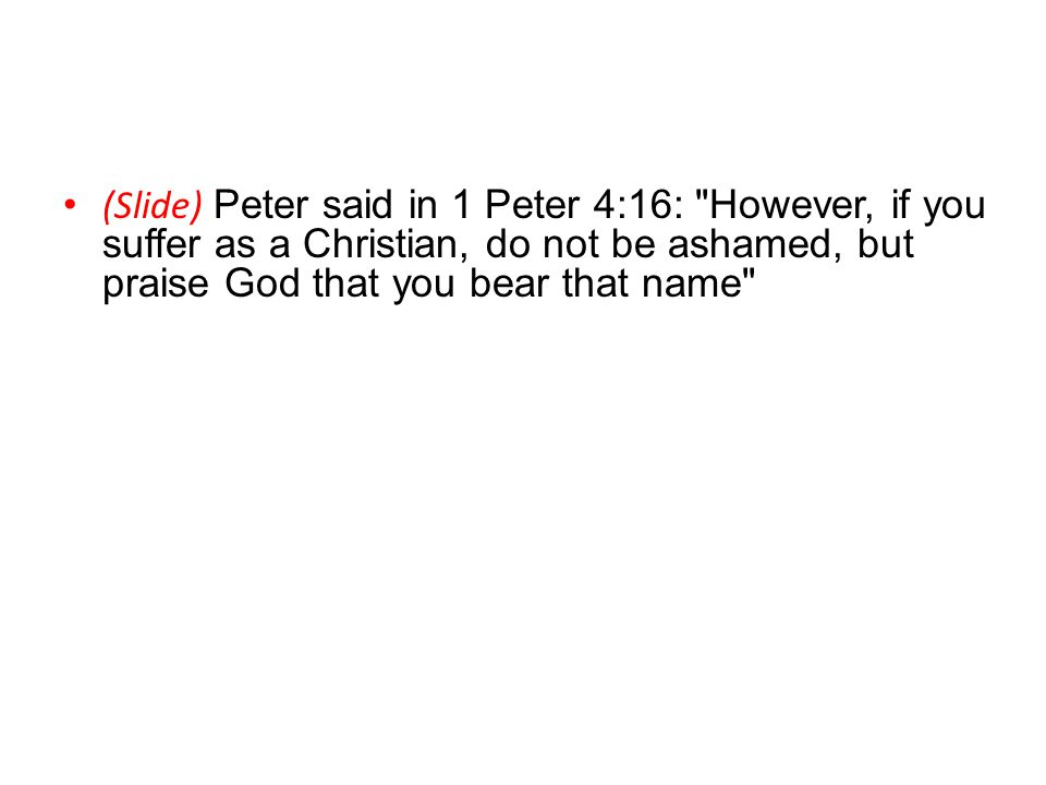 Is Christian A Four Letter Word? (Slide) Peter said in 1 Peter 4:16:
