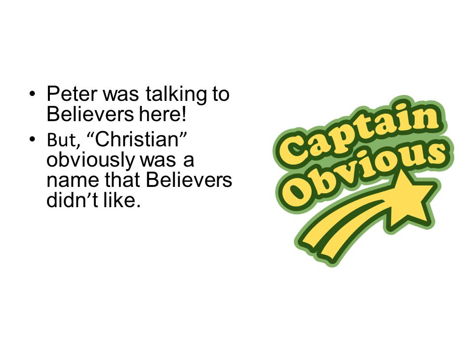 "Is Christian A Four Letter Word? Peter was talking to Believers here! But, "" Christian "" obviously was a name that Believers didn ' t like."