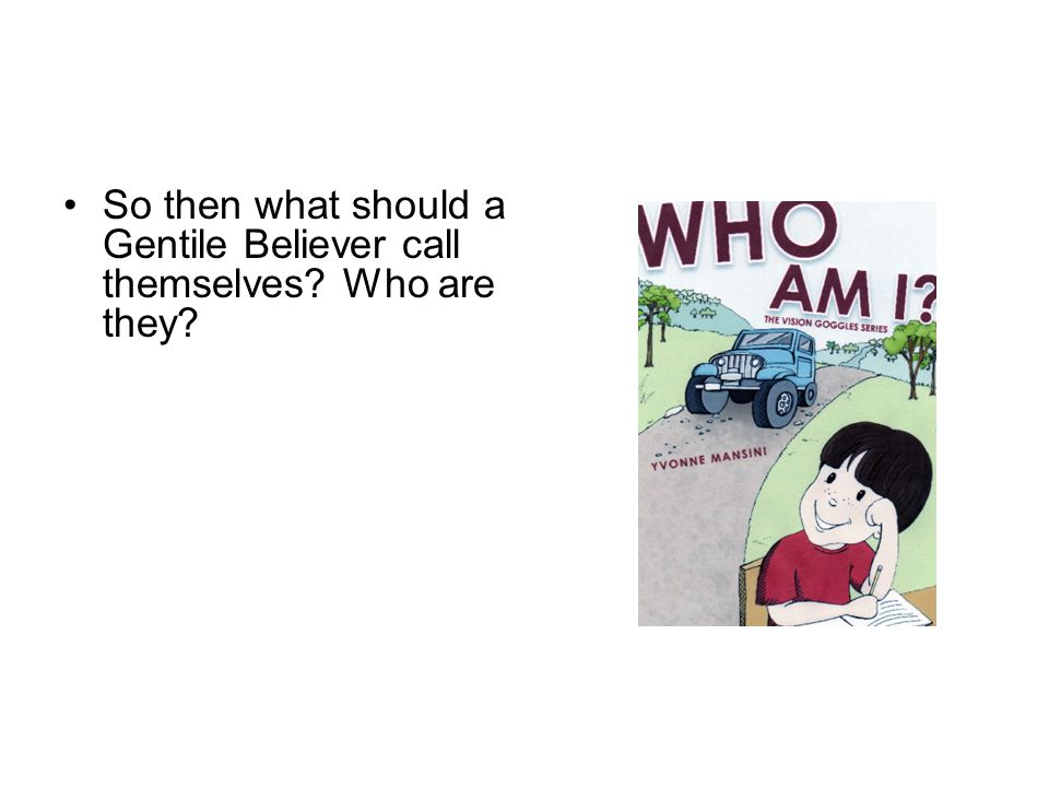 Then What In The World Am I? So then what should a Gentile Believer call themselves? Who are they?