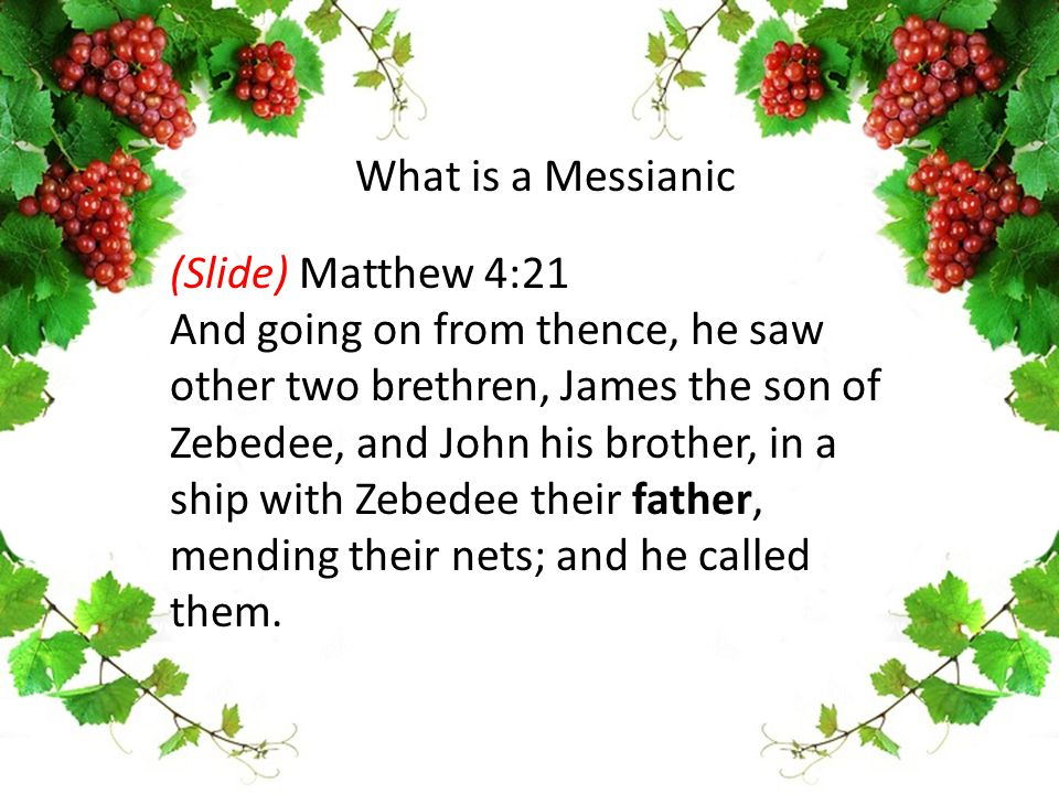 (Slide) Matthew 4:21 And going on from thence, he saw other two brethren, James the son of Zebedee, and John his brother, in a ship with Zebedee their