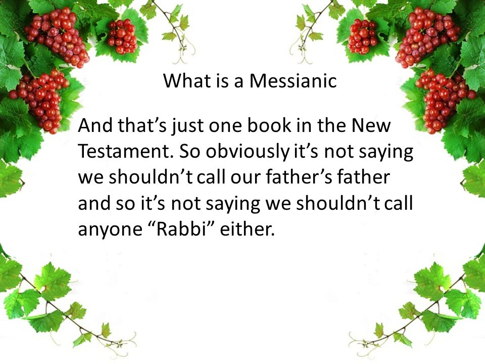 And that's just one book in the New Testament. So obviously it's not saying we shouldn't call our father's father and so it's not saying we shouldn't